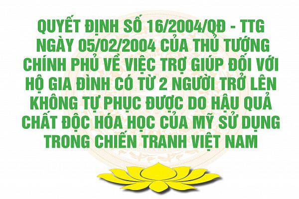 Quyết định của Thủ tướng Chính phủ số 16/2004/QĐ-TTG ngày 05 tháng 02 năm 2004 về việc trợ giúp đối với hộ gia đình có từ 2 người trở lên không tự phục vụ được do hậu quả chất độc hóa học của Mỹ sử dụng trong chiến tranh Việt Nam