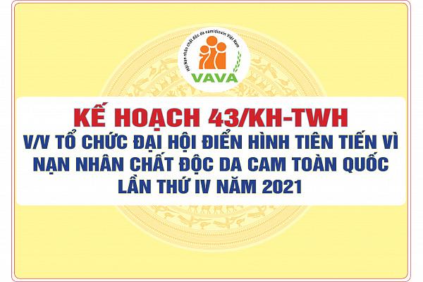 Kế hoạch số 43/KH-TWH về việc tổ chức Đại hội điển hình tiên tiến vì nạn nhân chất độc da cam toàn quốc lần thứ IV năm 2021