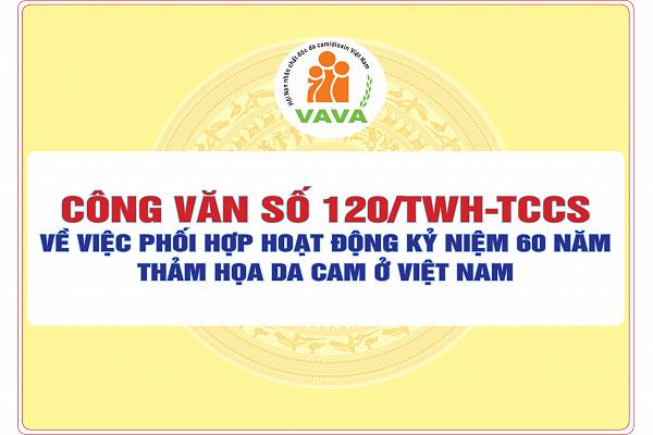 Công văn số 120/TWH-TCCS về việc phối hợp hoạt động kỷ niệm 60 năm thảm họa da cam ở Việt Nam