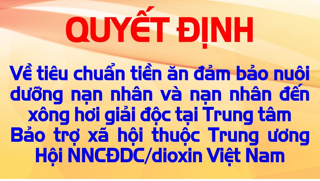 Quyết định về tiêu chuẩn tiền ăn bảo đảm nuôi dưỡng nạn nhân và nạn nhân đến xông hơi giải độc tại Trung tâm Bảo trợ xã hội thuộc Trung ương Hội Nạn nhân chất độc da cam/dioxin Việt Nam