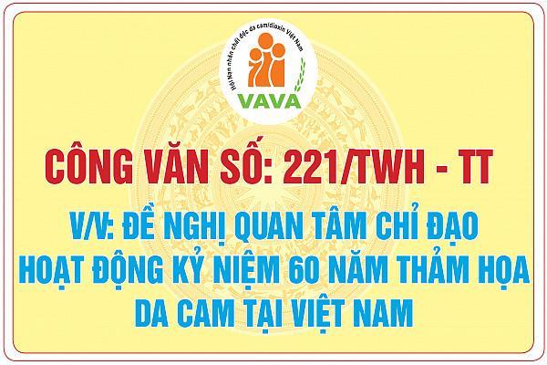 Công văn số: 221/TWH - TT về việc đề nghị quan tâm chỉ đạo hoạt động kỷ niệm 60 năm thảm họa da cam tại Việt Nam